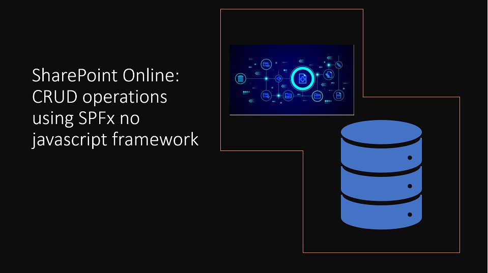 CRUD operations using SPFx no javascript framework in SharePoint Online