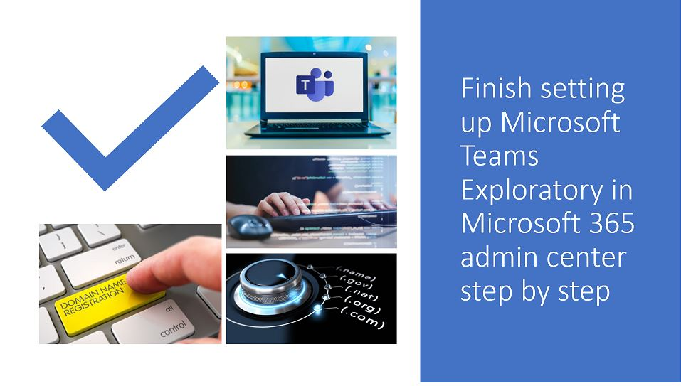 Finish setting up ‎Microsoft Teams Exploratory‎ in Microsoft 365 admin center step by step