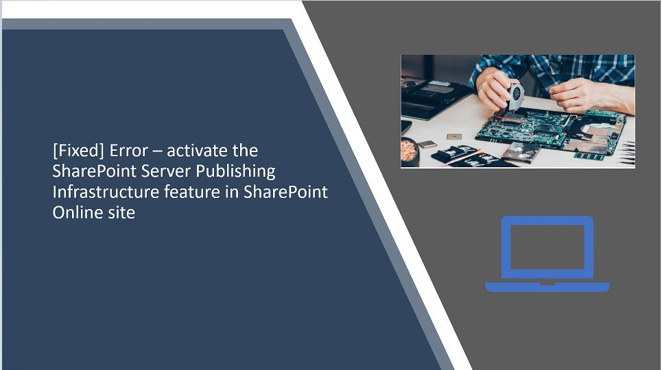 [Fixed] Error – activate the SharePoint Server Publishing Infrastructure feature in SharePoint Online site