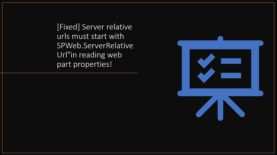 "[Fixed] Server relative urls must start with SPWeb.ServerRelativeUrl""in reading web part properties!"