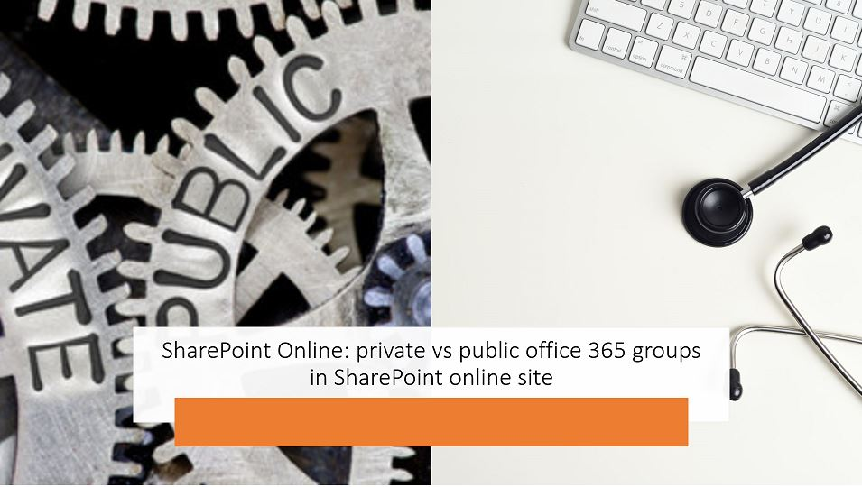 SharePoint Online: private vs public office 365 groups in SharePoint online site