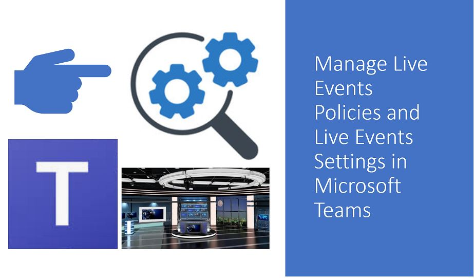 Manage Live Events Policies and Live Events Settings in Microsoft Teams