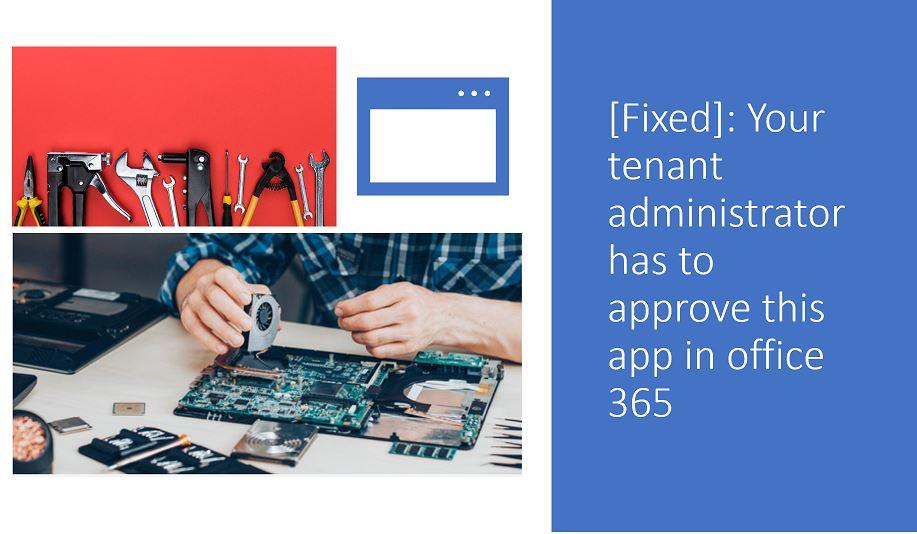 Your tenant administrator has to approve this app in office 365 - Fixed