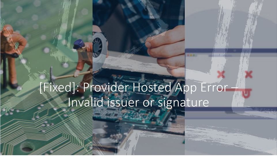 How to fix Provider Hosted App Error – Invalid issuer or signature?