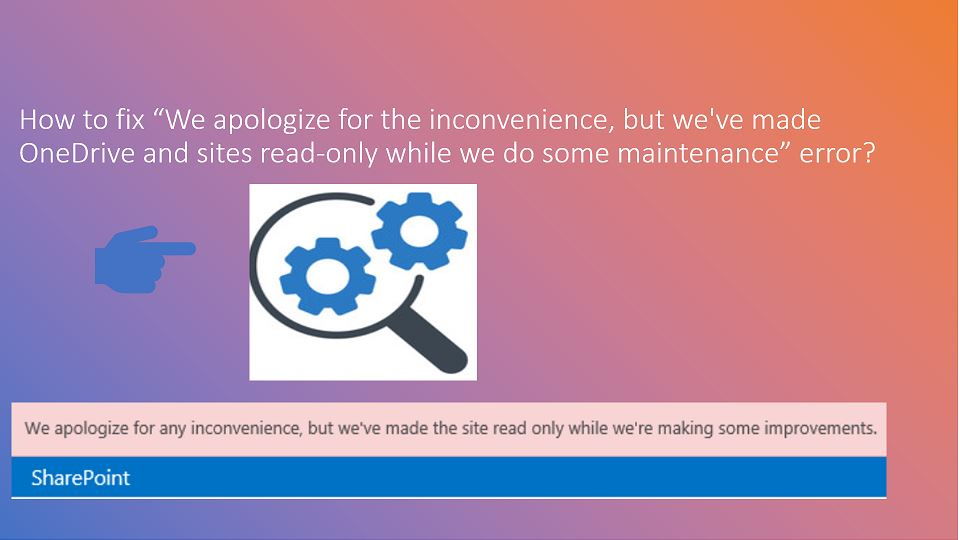 How to fix - we apologize for the inconvenience, but we've made OneDrive and sites read-only while we do some maintenance error