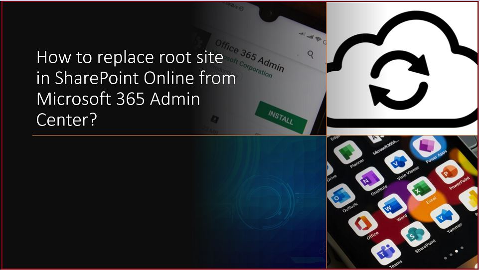How to replace root site in SharePoint Online from Microsoft 365 Admin Center